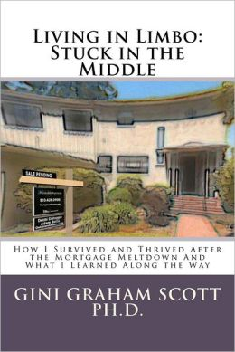 Living in Limbo: Stuck in the Middle: How I Survived and Thrived After the Mortgage Meltdown and What I Learned Along the Way