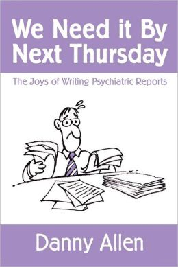 We Need It by Next Thursday: The Joys of Writing Psychiatric Reports