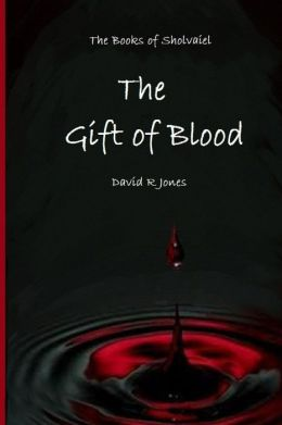 The Gift of Blood: The Books of Sholvaiel, Book 1
