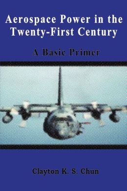 Aerospace Power in the Twenty-First Century - a Basic Primer