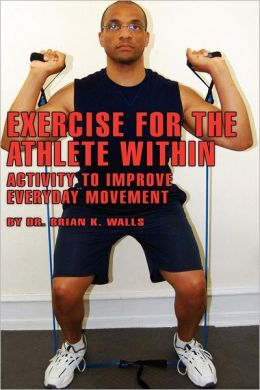 Exercise for the Athlete Within: Activity to Improve Everyday Movement