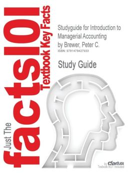 Studyguide for Introduction to Managerial Accounting by Brewer, Peter C., ISBN 9780078025419