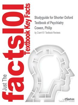 Studyguide for Shorter Oxford Textbook of Psychiatry by Cowen, Philip, ISBN 9780199605613