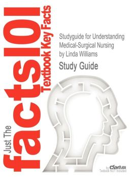 Studyguide for Understanding Medical-Surgical Nursing by Williams, Linda, ISBN 9780803622197