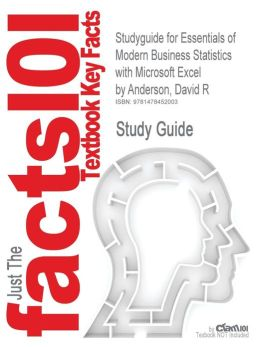 Studyguide for Essentials of Modern Business Statistics with Microsoft Excel by Anderson, David R, ISBN 9780840062383