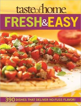 Fresh and Easy: 390 Dishes That Deliver No Fuss Flavor!