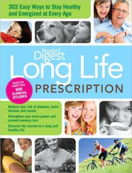 Long Life Prescription: Fast and Easy Ways to Stay Energized and Healthy at Every Age