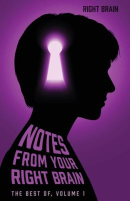 Notes from Your Right Brain: The Best of Volume 1