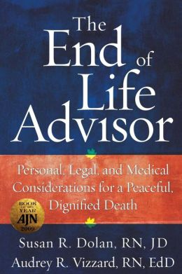 The End of Life Advisor: Personal, Legal, and Medical Considerations for a Peaceful, Dignified Death