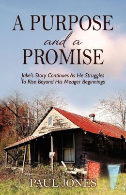 A Purpose and a Promise: Jake's Story Continues as He Struggles to Rise Beyond His Meager Beginnings
