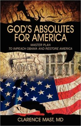 God's Absolutes for America: Master Plan to Impeach Obama and Restore America