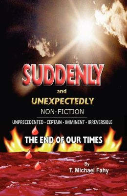 Suddenly and Unexpectedly--Non-Fiction -- The End of Our Times: The End of Our Times