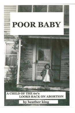 Poor Baby: a Child of the 60's Looks Back on Abortion