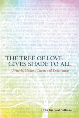 The Tree of Love Gives Shade to All: Proverbs, Maxims, Idioms and Exhortations