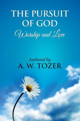The Pursuit of God [ Worship and Love ]: The Pursuit of God by Aiden Wilson Tozer : This Excellent Treatise Guides Christians to Form a Deeper and Stronger Relationship with God, Regardless of Their Level of Spiritual Development