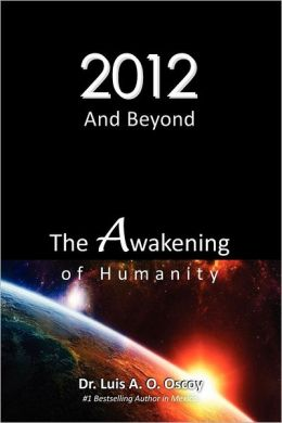 2012 and Beyond: the Awakening of Humanity: The Prophecy of Light Is about to Come True!