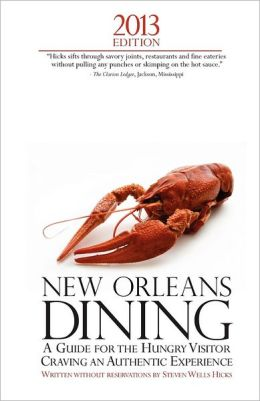2013 Edition: New Orleans Dining: A Guide for the Hungry Visitor Craving an Authentic Experience