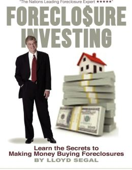 Foreclosure Investing: Learn the Secrets to Making Money Buying Foreclosures