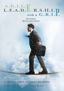 A.G.I.L.E. L.E.A.D.E.R.S.H.I.P. with A G.R.I.P.: A Twenty-First Century Journey: From Street Hustler to Strategic Hustler