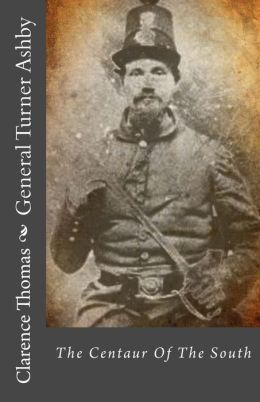 General Turner Ashby: The Centaur of the South