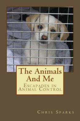 The Animals and Me: Escapades in Animal Control