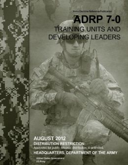 Army Doctrine Reference Publication ADRP 7-0 Training Units and Developing Leaders August 2012