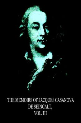 The Memoirs of Jacques Casanova de Seingalt, Vol. III