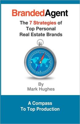 Branded Agent: The 7 Strategies of Top Personal Real Estate Brands