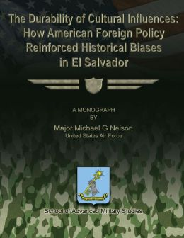 The Durability of Cultural Influences: How American Foreign Policy Reinforced Historical Biases in el Salvador