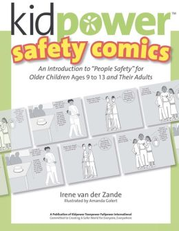 Kidpower Older Kids Safety Comics: An Introduction to People Safety for Older Children Ages 9-13 and Their Adults