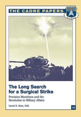 The Long Search for a Surgical Strike: Precision Munitions and the Revolution in Military Affairs: CADRE Paper No. 12