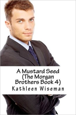 A Mustard Seed (the Morgan Brothers Book 4)