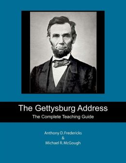 The Gettysburg Address: The Complete Teaching Guide