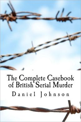The Complete Casebook of British Serial Murder