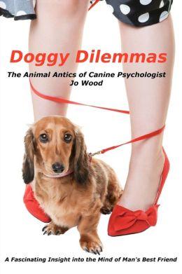 Doggy Dilemmas: The Animal Antics of Canine Psychologist Jo Wood