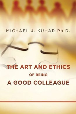 The Art and Ethics of Being a Good Colleague