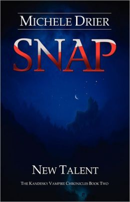 Snap: New Talent: Book Two of the Kandesky Vampire Chronicles