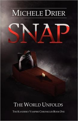 Snap: The World Unfolds: Book One of the Kandesky Vampire Chronicles