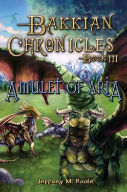 Bakkian Chronicles, Book III - Amulet of Aria