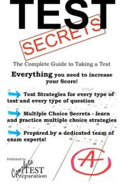 Test Secrets - the Complete Guide to Taking a Test