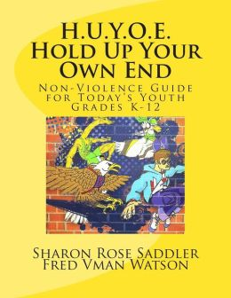 H.U.Y.O.E. Hold Up Your Own End: Non-Violence Guide for Today's Youth - Grades K - 12