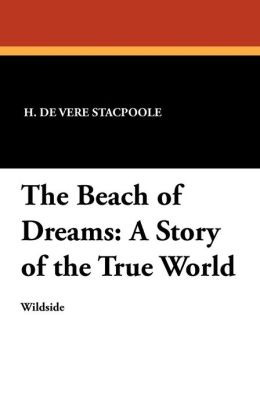 The Beach of Dreams: A Story of the True World