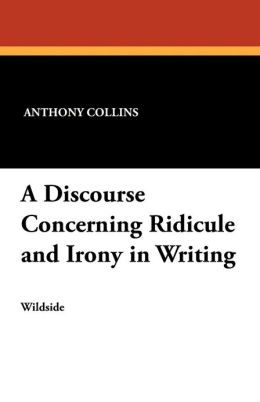 A Discourse Concerning Ridicule and Irony in Writing