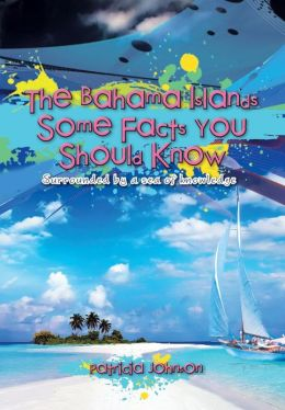 The Bahama Islands Some Facts You Should Know: Surrounded by a sea of knowledge
