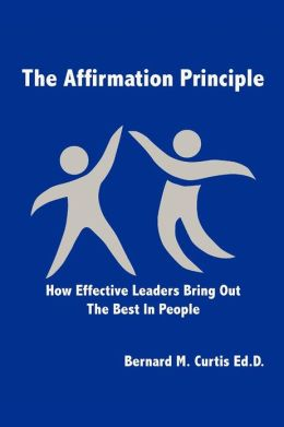The Affirmation Principle: How Effective Leaders Bring Out the Best in People
