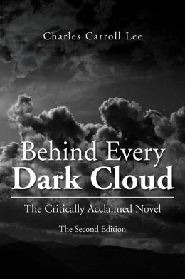 Behind Every Dark Cloud: The Critically Acclaimed Novel the Second Edition