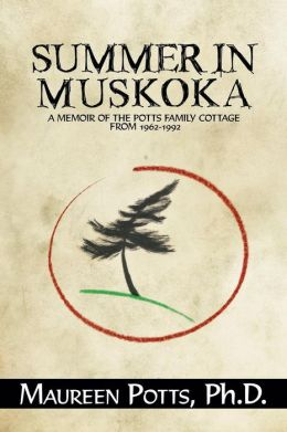 Summer in Muskoka: Memoir of the Potts Family Cottage from 1962-1992