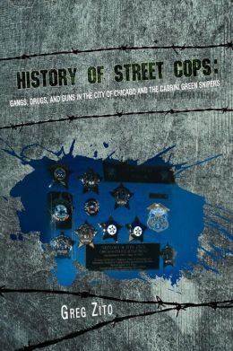 History of Street Cops: Gangs, Drugs, and Guns in the City of Chicago and Cabrini Green Snipers: Gangs, Drugs, and Guns in the City of Chicago