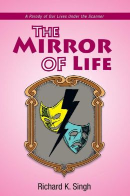 The Mirror of Life: A Parody of Our Lives Under the Scanner: A Parody of Our Lives Under the Scanner