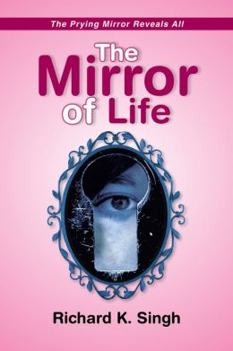 The Mirror of Life -The Prying Mirror Reveals All: The Prying Mirror Reveals All
